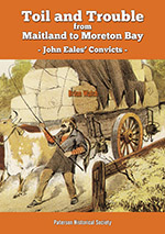 Toil and Trouble from Maitland to Moreton Bay - John Eales' Convicts